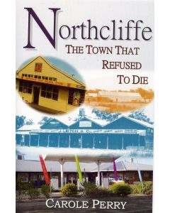 Northcliffe - The Town that Refused to Die