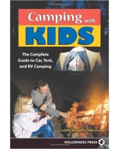 Camping with Kids: The Complete Guide to Car, Tent and RV Camping