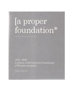 A proper foundation: A history of the Lotteries Commission of Western Australia 1932-2008