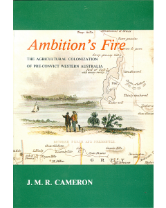 Ambition's Fire: agricultural colonization of pre-convict Western Australia, The