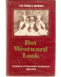 But Westward Look: Nursing in Western Australia 1829-1979
