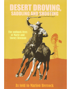 Cover of Desert Droving, Saddling and Shooting - The Outback lives of M & S Brosman