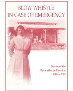 Cover of Blow Whistle in Case of Emergency - Stories of the Ravensthorpe Hospital 1901-2003