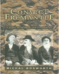 Cover of Convict Fremantle: A Place of Promise and Punishment