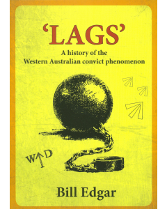 Cover of Lags - A History of the WA Convict Phenomenon