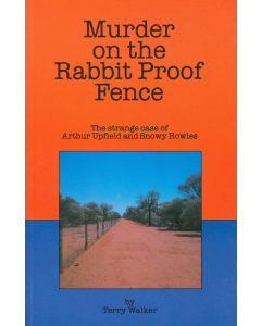 Cover of Murder on the Rabbit Proof Fence: The Strange Case of A Upfield and S Rowles