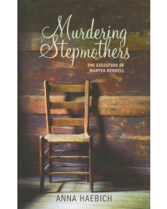 Cover of Murdering Stepmothers: The Execution of Martha Rendell