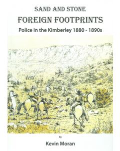 Cover of Sand and Stone Part 1 - Foreign Footprints, Police in Kimberley 1880 - 95