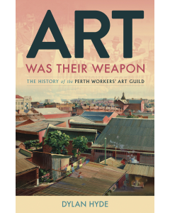 Art was their Weapon, History of Perth Workers' Art Guild